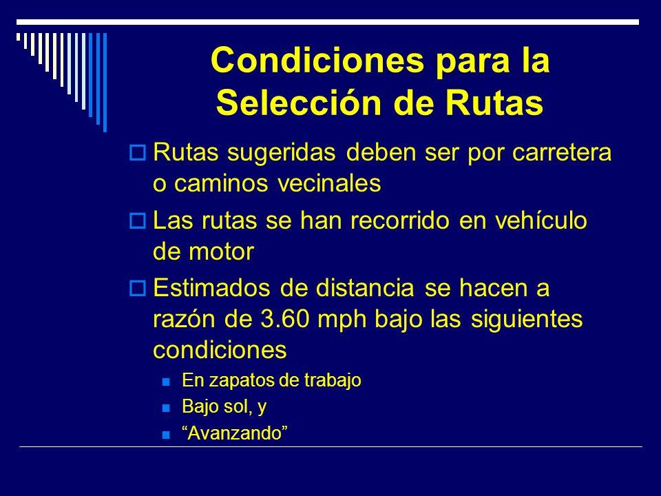 Condiciones para la Selección de Rutas Rutas sugeridas deben ser por carretera o caminos vecinales Las rutas se han recorrido en vehículo de motor Est