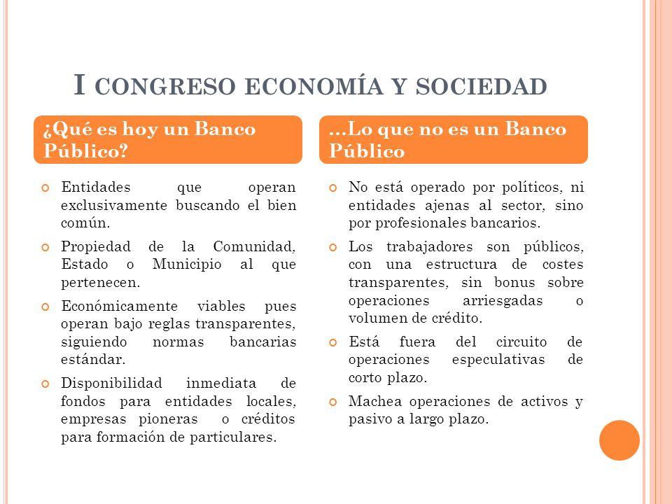 I CONGRESO ECONOMÍA Y SOCIEDAD Entidades que operan exclusivamente buscando el bien común. Propiedad de la Comunidad, Estado o Municipio al que perten