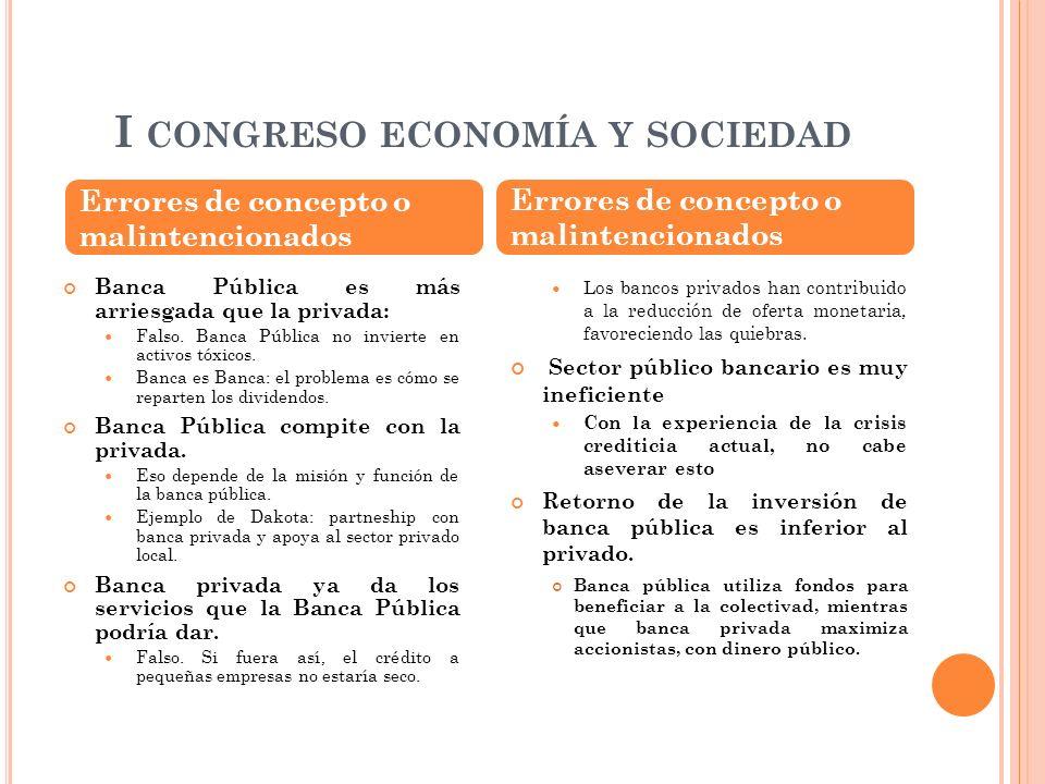 I CONGRESO ECONOMÍA Y SOCIEDAD Banca Pública opera el interés común Opera en todos los niveles: local, estado, autonómico o nacional.