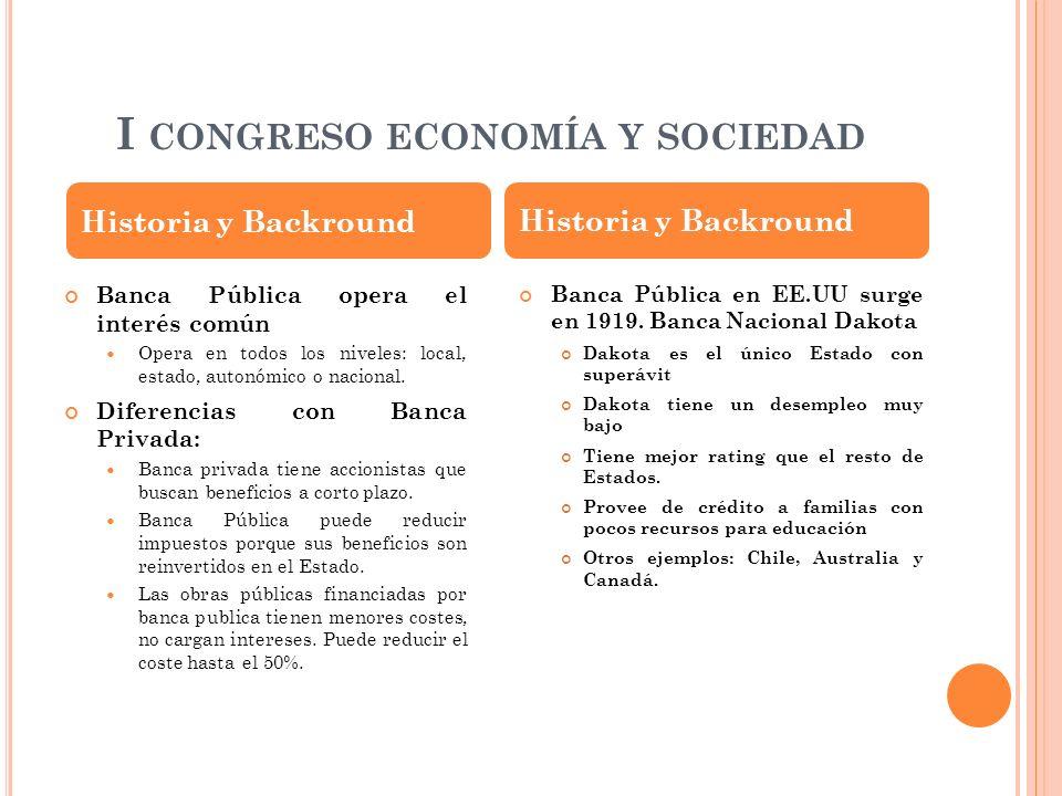 I CONGRESO ECONOMÍA Y SOCIEDAD Banca Pública opera el interés común Opera en todos los niveles: local, estado, autonómico o nacional. Diferencias con
