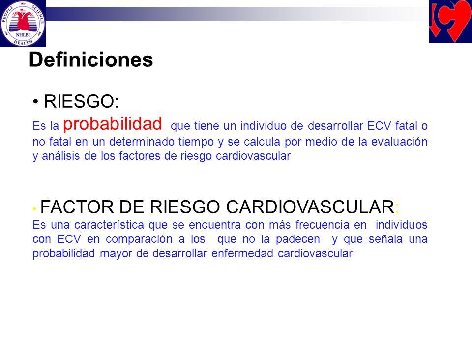 RIESGO: Es la probabilidad que tiene un individuo de desarrollar ECV fatal o no fatal en un determinado tiempo y se calcula por medio de la evaluación