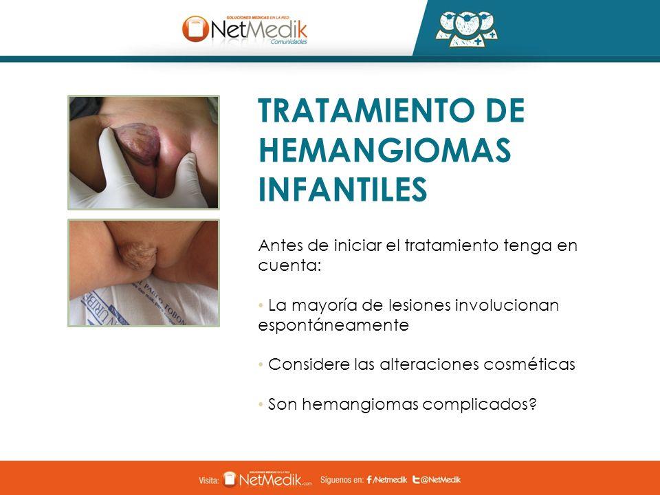 TRATAMIENTO DE HEMANGIOMAS INFANTILES Antes de iniciar el tratamiento tenga en cuenta: La mayoría de lesiones involucionan espontáneamente Considere l