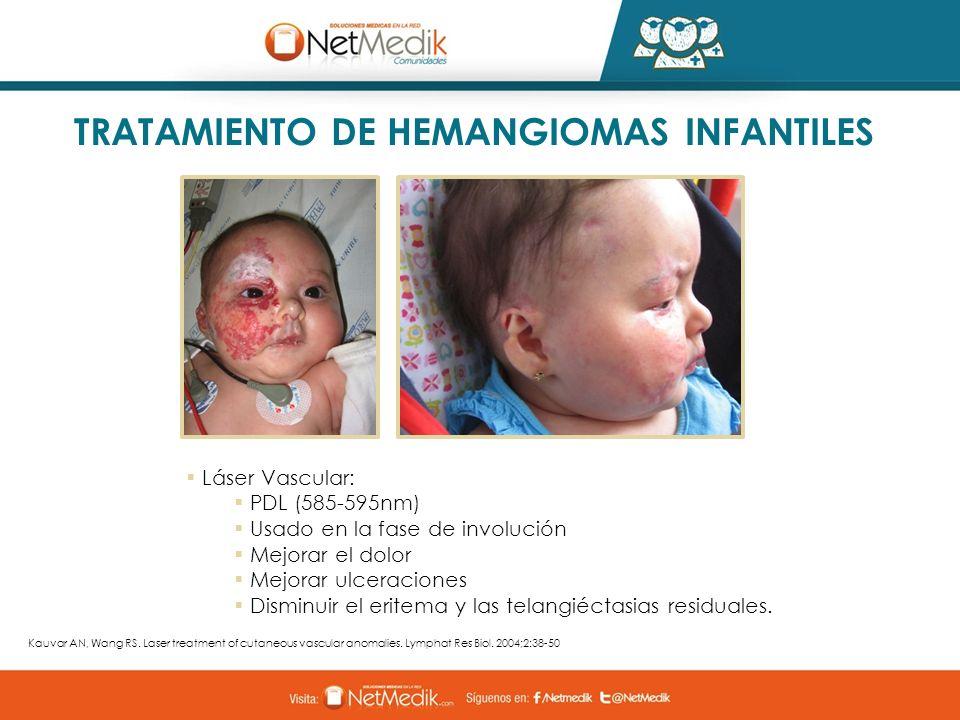 TRATAMIENTO DE HEMANGIOMAS INFANTILES Láser Vascular: PDL (585-595nm) Usado en la fase de involución Mejorar el dolor Mejorar ulceraciones Disminuir e