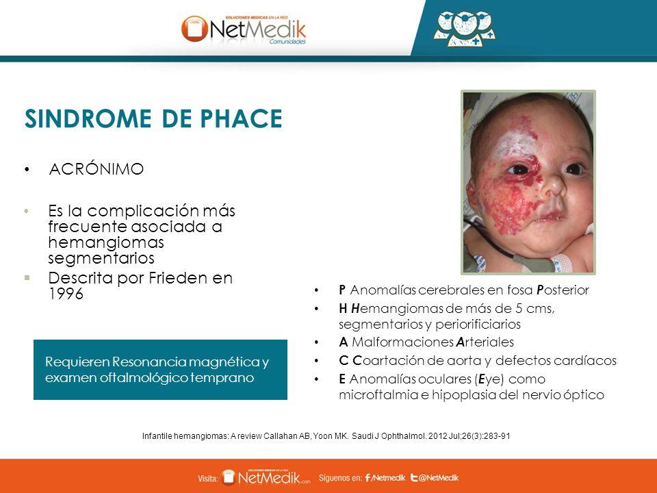 SINDROME DE PHACE Es la complicación más frecuente asociada a hemangiomas segmentarios Descrita por Frieden en 1996 P Anomalías cerebrales en fosa P o