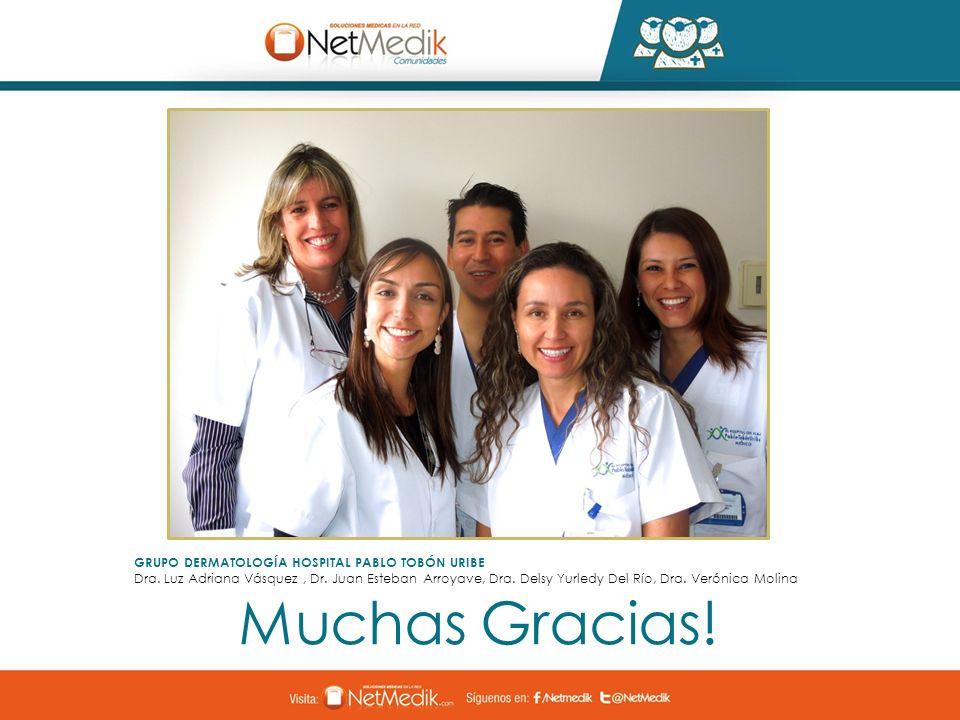 Muchas Gracias! GRUPO DERMATOLOGÍA HOSPITAL PABLO TOBÓN URIBE Dra. Luz Adriana Vásquez, Dr. Juan Esteban Arroyave, Dra. Delsy Yurledy Del Río, Dra. Ve