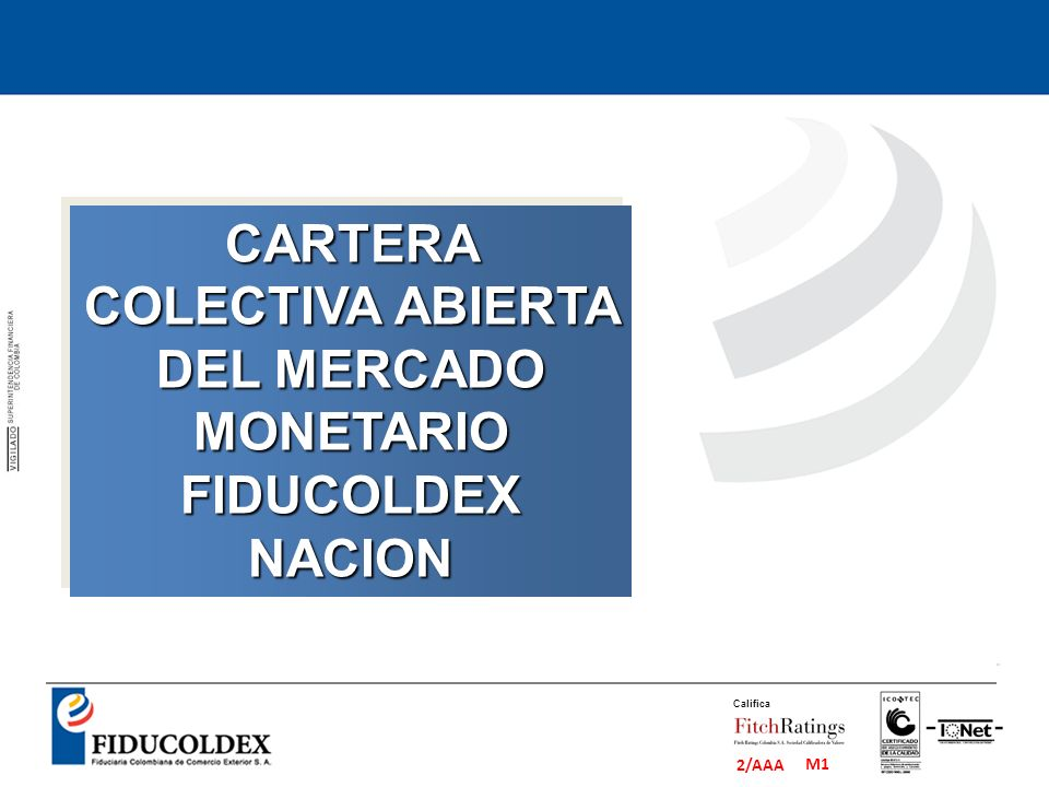 M1 2/AAA Califica CARTERA COLECTIVA ABIERTA DEL MERCADO MONETARIO FIDUCOLDEX NACION