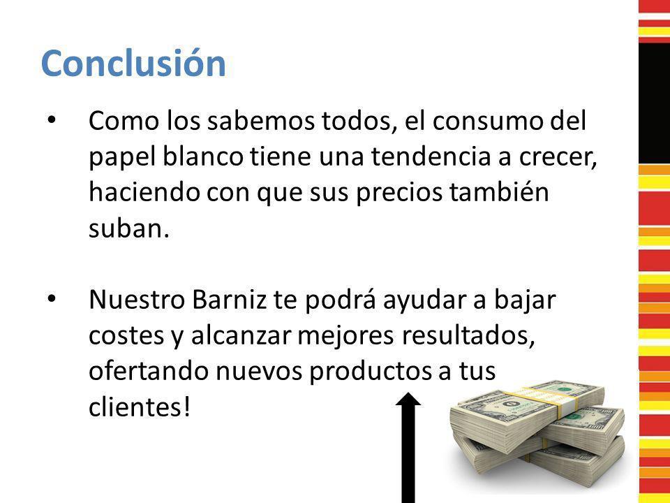 Conclusión Como los sabemos todos, el consumo del papel blanco tiene una tendencia a crecer, haciendo con que sus precios también suban. Nuestro Barni