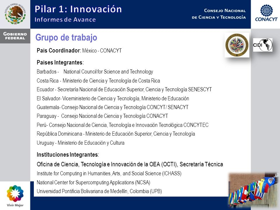 País Coordinador : México - CONACYT Países Integrantes : Barbados - National Council for Science and Technology Costa Rica - Ministerio de Ciencia y T