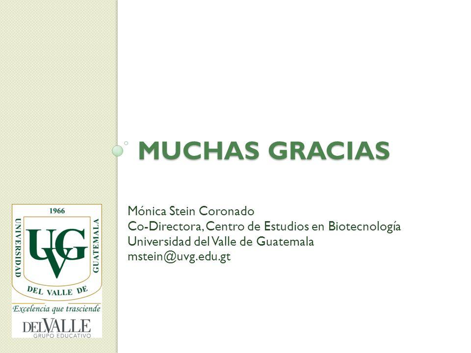 MUCHAS GRACIAS Mónica Stein Coronado Co-Directora, Centro de Estudios en Biotecnología Universidad del Valle de Guatemala mstein@uvg.edu.gt