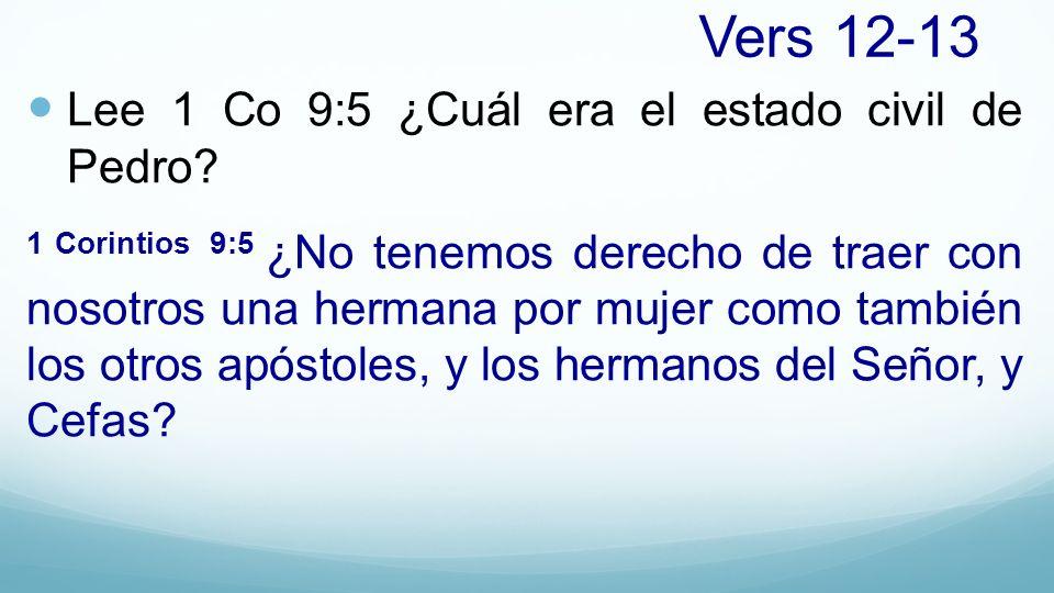 Vers 12-13 Lee 1 Co 9:5 ¿Cuál era el estado civil de Pedro? 1 Corintios 9:5 ¿No tenemos derecho de traer con nosotros una hermana por mujer como tambi