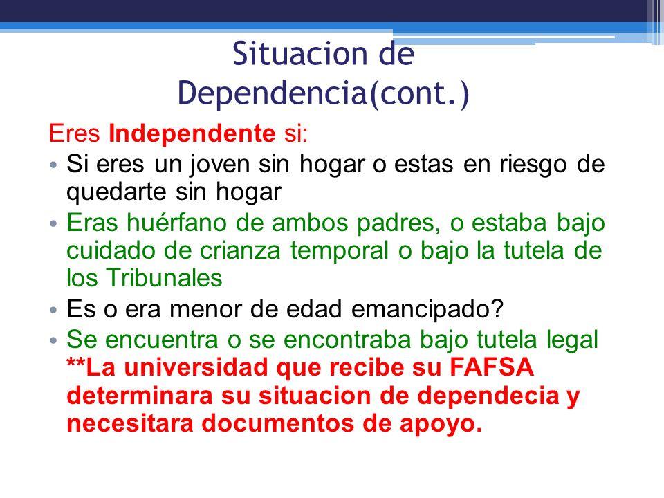 Situacion de Dependencia(cont.) Eres Independente si: Si eres un joven sin hogar o estas en riesgo de quedarte sin hogar Eras huérfano de ambos padres