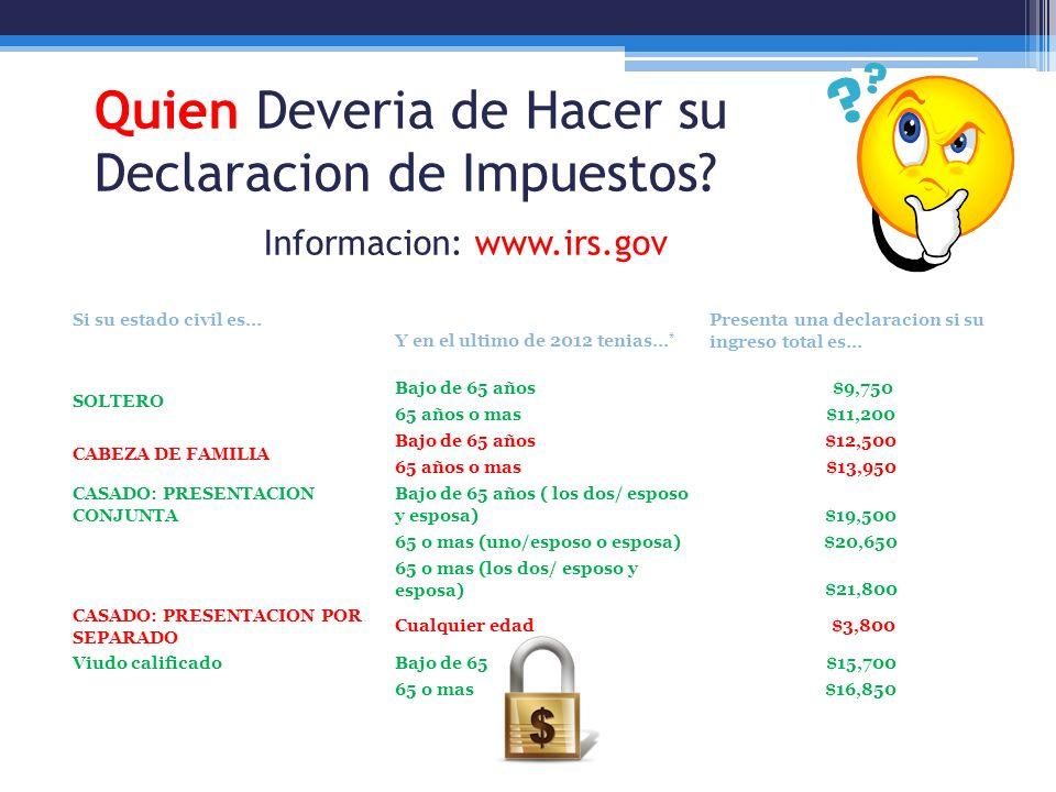Quien Deveria de Hacer su Declaracion de Impuestos? Informacion: www.irs.gov Si su estado civil es... Y en el ultimo de 2012 tenias... * Presenta una