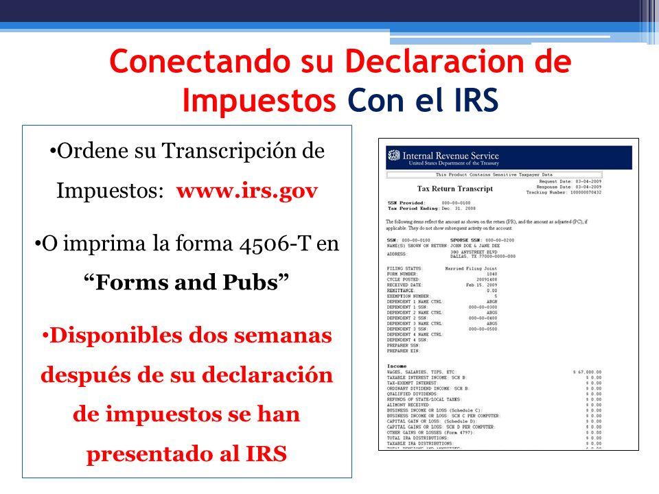 Conectando su Declaracion de Impuestos Con el IRS Ordene su Transcripción de Impuestos: www.irs.gov O imprima la forma 4506-T en Forms and Pubs Dispon