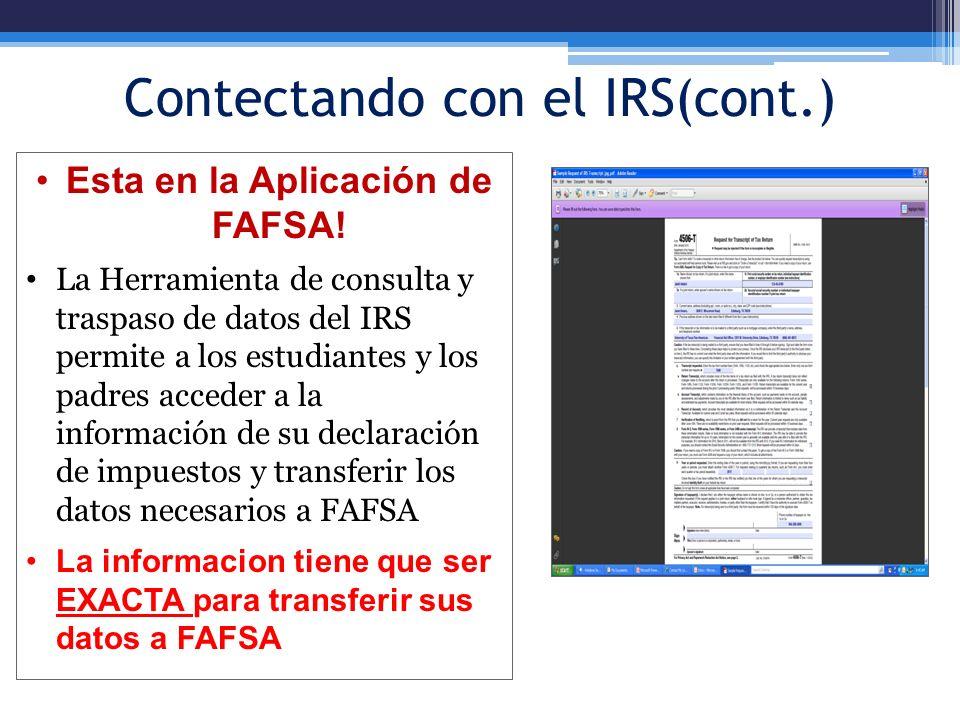 Contectando con el IRS(cont.) Esta en la Aplicación de FAFSA! La Herramienta de consulta y traspaso de datos del IRS permite a los estudiantes y los p
