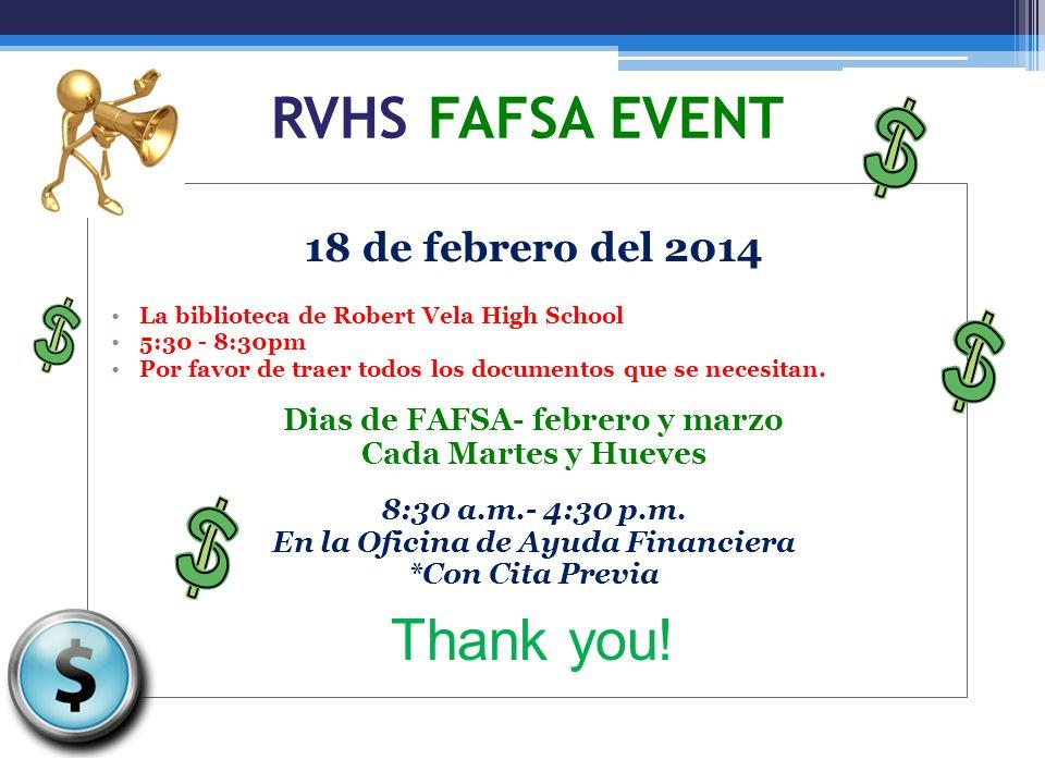 RVHS FAFSA EVENT 18 de febrero del 2014 La biblioteca de Robert Vela High School 5:30 - 8:30pm Por favor de traer todos los documentos que se necesita