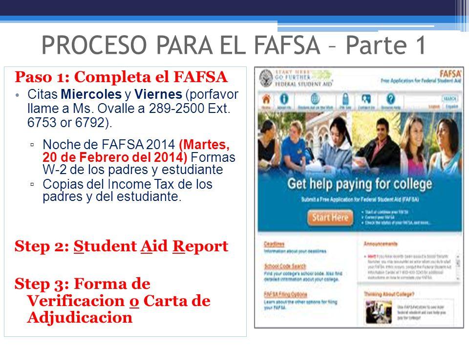 PROCESO PARA EL FAFSA – Parte 1 Paso 1: Completa el FAFSA Citas Miercoles y Viernes (porfavor llame a Ms. Ovalle a 289-2500 Ext. 6753 or 6792). Noche