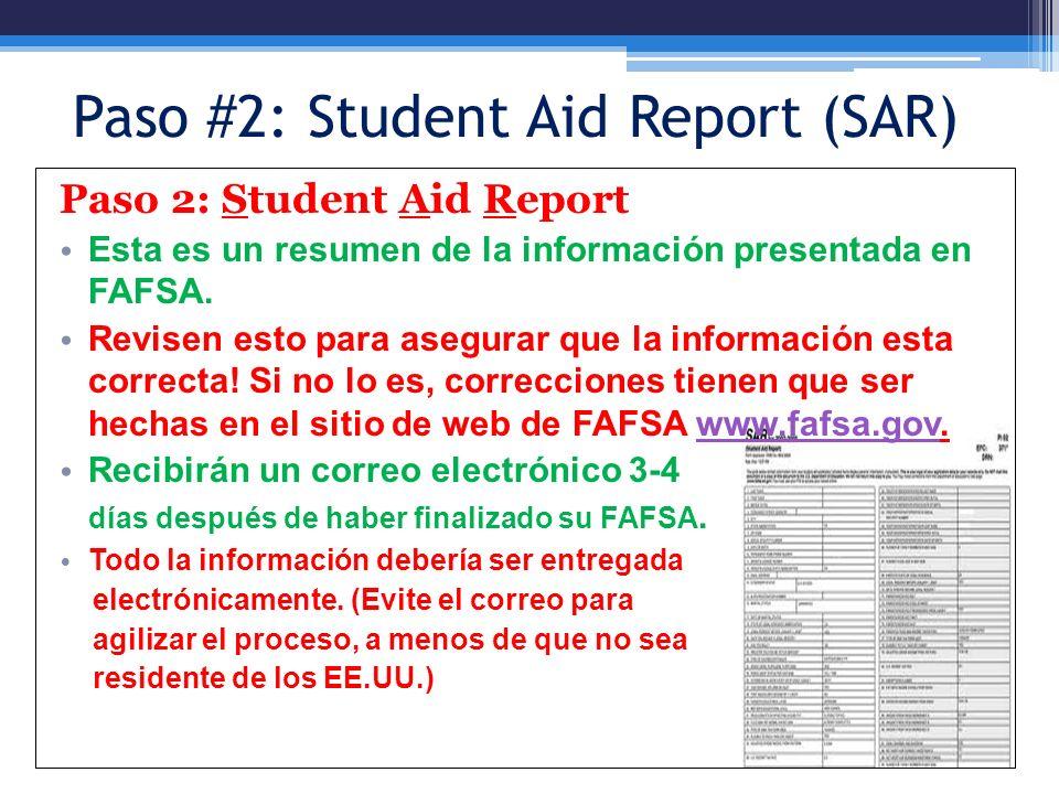 Paso #2: Student Aid Report (SAR) Paso 2: Student Aid Report Esta es un resumen de la información presentada en FAFSA. Revisen esto para asegurar que