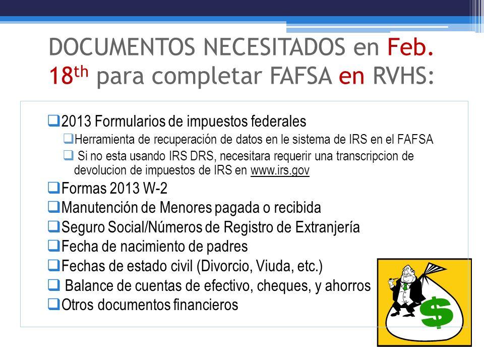 DOCUMENTOS NECESITADOS en Feb. 18 th para completar FAFSA en RVHS: 2013 Formularios de impuestos federales Herramienta de recuperación de datos en le