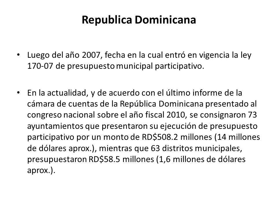 Republica Dominicana Luego del año 2007, fecha en la cual entró en vigencia la ley 170-07 de presupuesto municipal participativo. En la actualidad, y