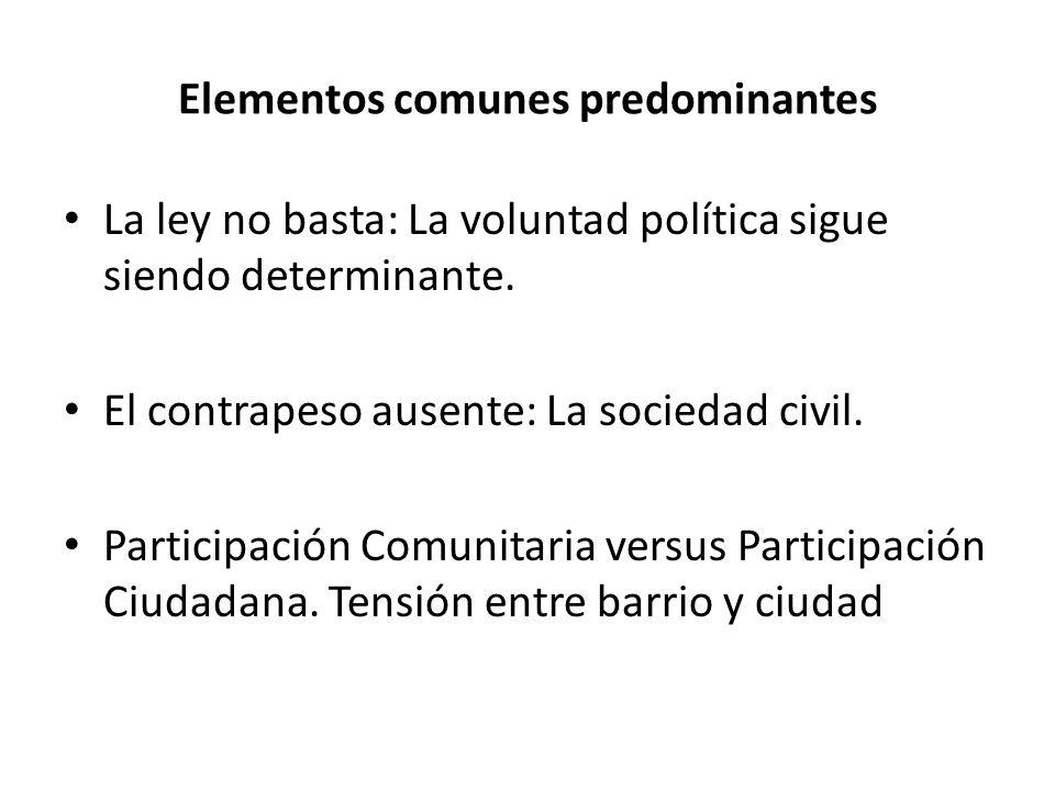 Elementos comunes predominantes La ley no basta: La voluntad política sigue siendo determinante. El contrapeso ausente: La sociedad civil. Participaci