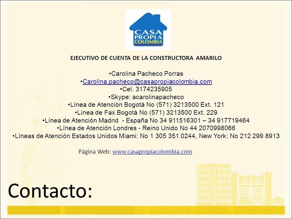 Contacto: Página Web: www.casapropiacolombia.comwww.casapropiacolombia.com EJECUTIVO DE CUENTA DE LA CONSTRUCTORA AMARILO Carolina Pacheco Porras Caro
