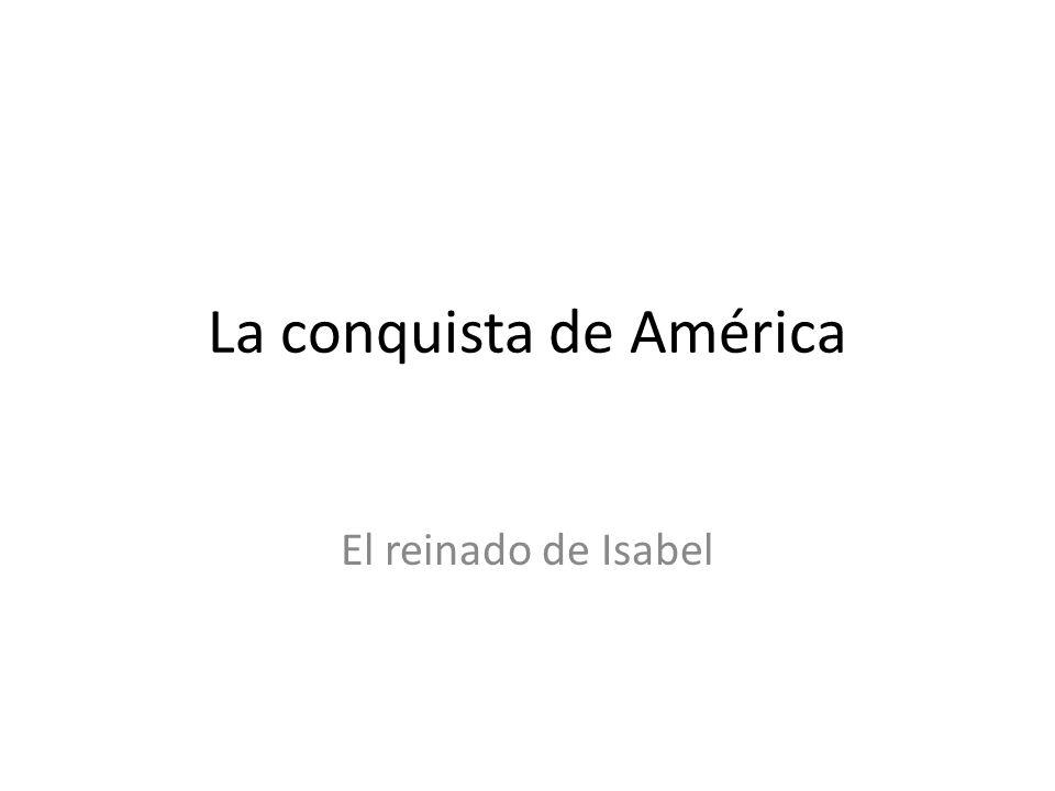 La conquista de América El reinado de Isabel