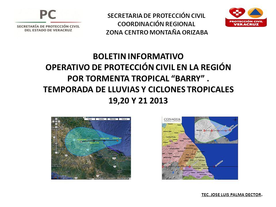 SECRETARIA DE PROTECCIÓN CIVIL COORDINACIÓN REGIONAL ZONA CENTRO MONTAÑA ORIZABA BOLETIN INFORMATIVO OPERATIVO DE PROTECCIÓN CIVIL EN LA REGIÓN POR TORMENTA TROPICAL BARRY.