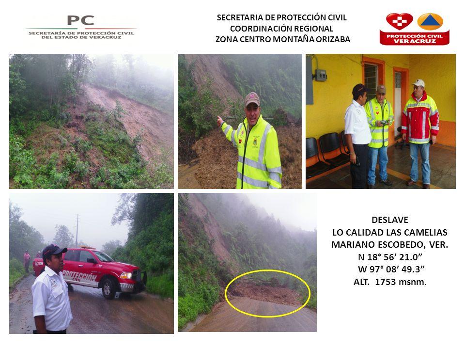 SECRETARIA DE PROTECCIÓN CIVIL COORDINACIÓN REGIONAL ZONA CENTRO MONTAÑA ORIZABA DESLAVE LO CALIDAD LAS CAMELIAS MARIANO ESCOBEDO, VER.