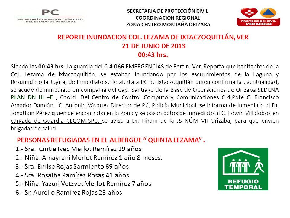 SECRETARIA DE PROTECCIÓN CIVIL COORDINACIÓN REGIONAL ZONA CENTRO MONTAÑA ORIZABA REPORTE INUNDACION COL. LEZAMA DE IXTACZOQUITLÁN, VER 21 DE JUNIO DE