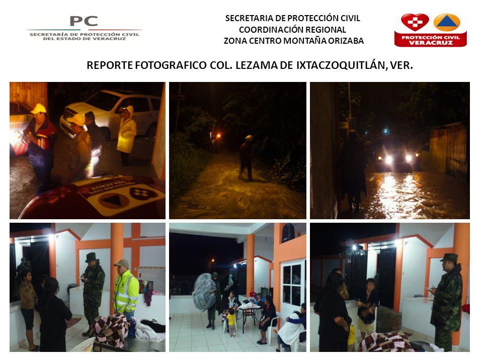 SECRETARIA DE PROTECCIÓN CIVIL COORDINACIÓN REGIONAL ZONA CENTRO MONTAÑA ORIZABA REPORTE FOTOGRAFICO COL. LEZAMA DE IXTACZOQUITLÁN, VER.