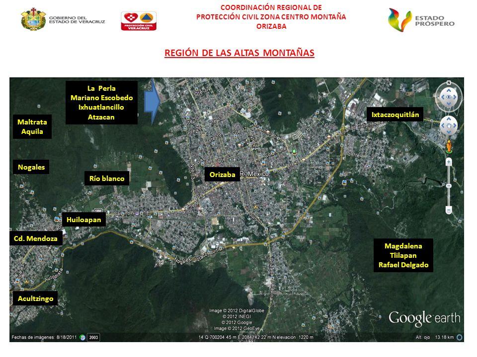COORDINACIÓN REGIONAL DE PROTECCIÓN CIVIL ZONA CENTRO MONTAÑA ORIZABA Cd. Mendoza Nogales Río blanco Huiloapan Orizaba Ixtaczoquitlán La Perla Mariano