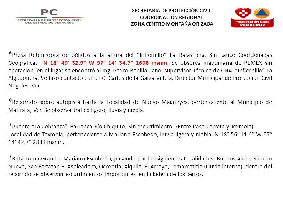 SECRETARIA DE PROTECCIÓN CIVIL COORDINACIÓN REGIONAL ZONA CENTRO MONTAÑA ORIZABA * Presa Retenedora de Sólidos a la altura del Infiernillo La Balastrera.