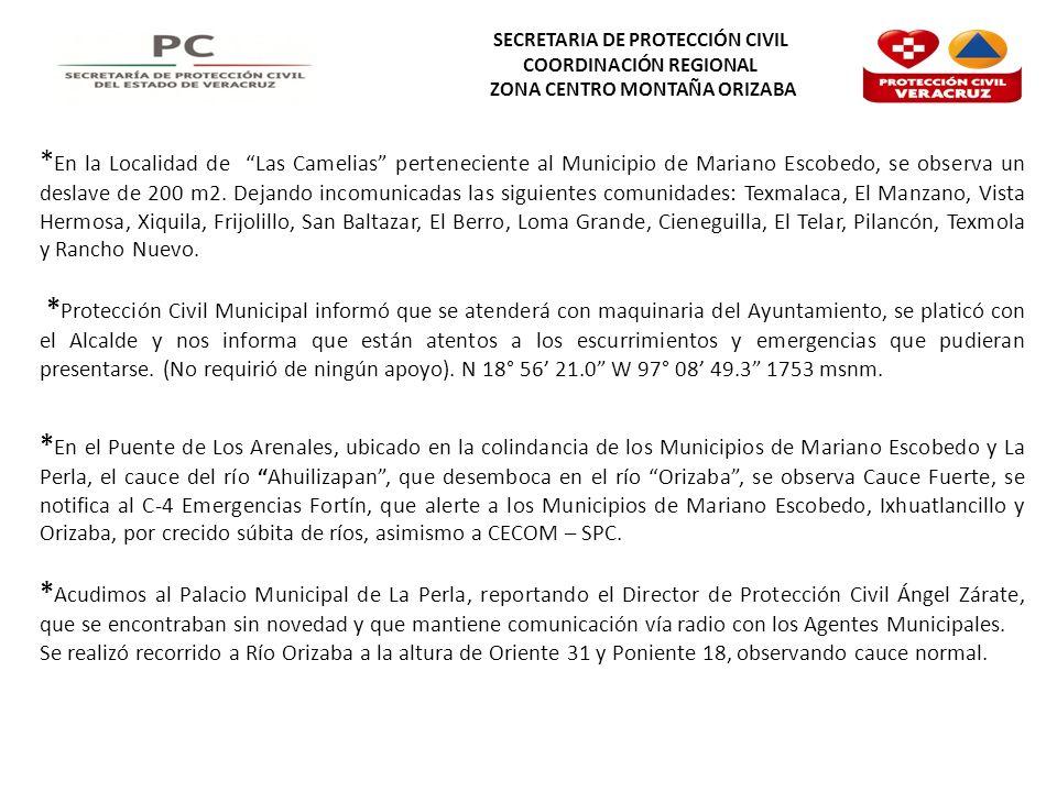 SECRETARIA DE PROTECCIÓN CIVIL COORDINACIÓN REGIONAL ZONA CENTRO MONTAÑA ORIZABA * En la Localidad de Las Camelias perteneciente al Municipio de Maria