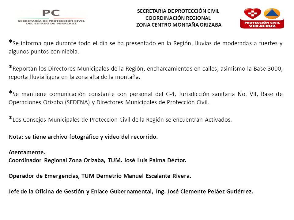 SECRETARIA DE PROTECCIÓN CIVIL COORDINACIÓN REGIONAL ZONA CENTRO MONTAÑA ORIZABA * Se informa que durante todo el día se ha presentado en la Región, l