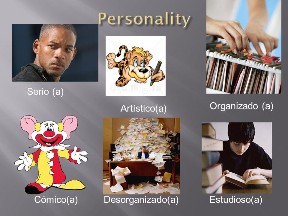 Serio (a) Artístico(a) Organizado (a) Cómico(a)Desorganizado(a)Estudioso(a)