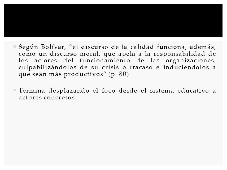 Según Bolívar, el discurso de la calidad funciona, además, como un discurso moral, que apela a la responsabilidad de los actores del funcionamiento de