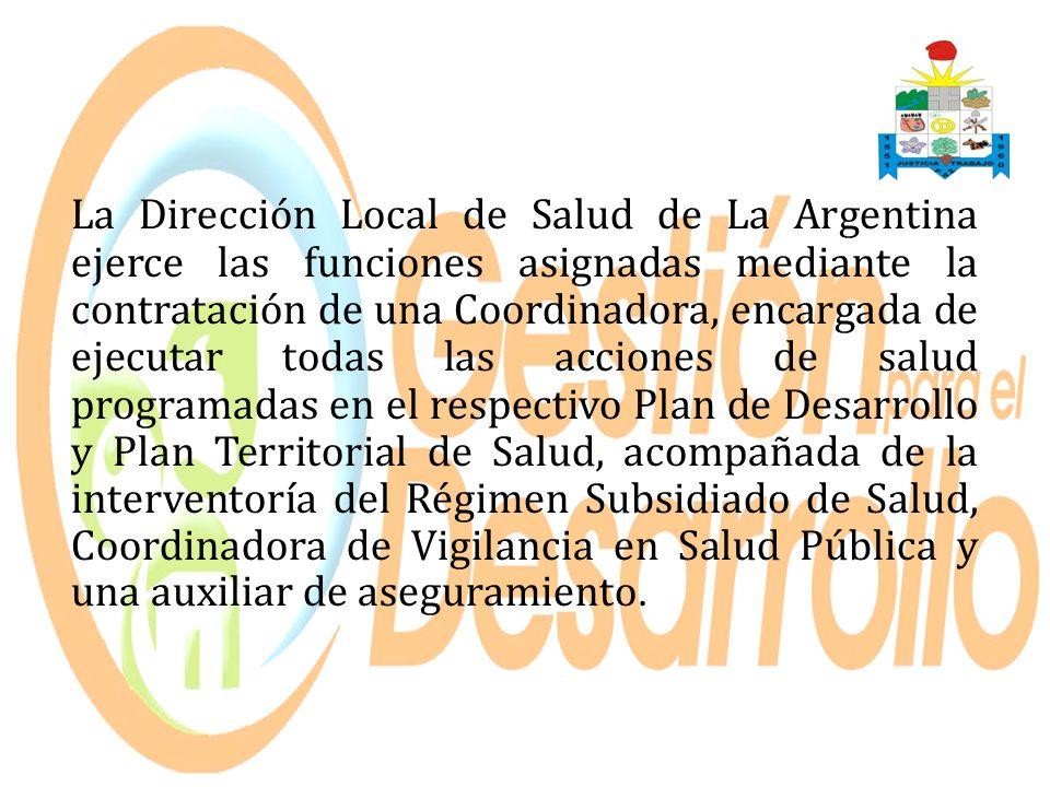 La Dirección Local de Salud de La Argentina ejerce las funciones asignadas mediante la contratación de una Coordinadora, encargada de ejecutar todas l