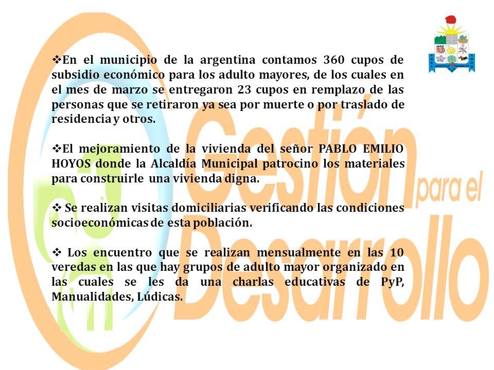 En el municipio de la argentina contamos 360 cupos de subsidio económico para los adulto mayores, de los cuales en el mes de marzo se entregaron 23 cu