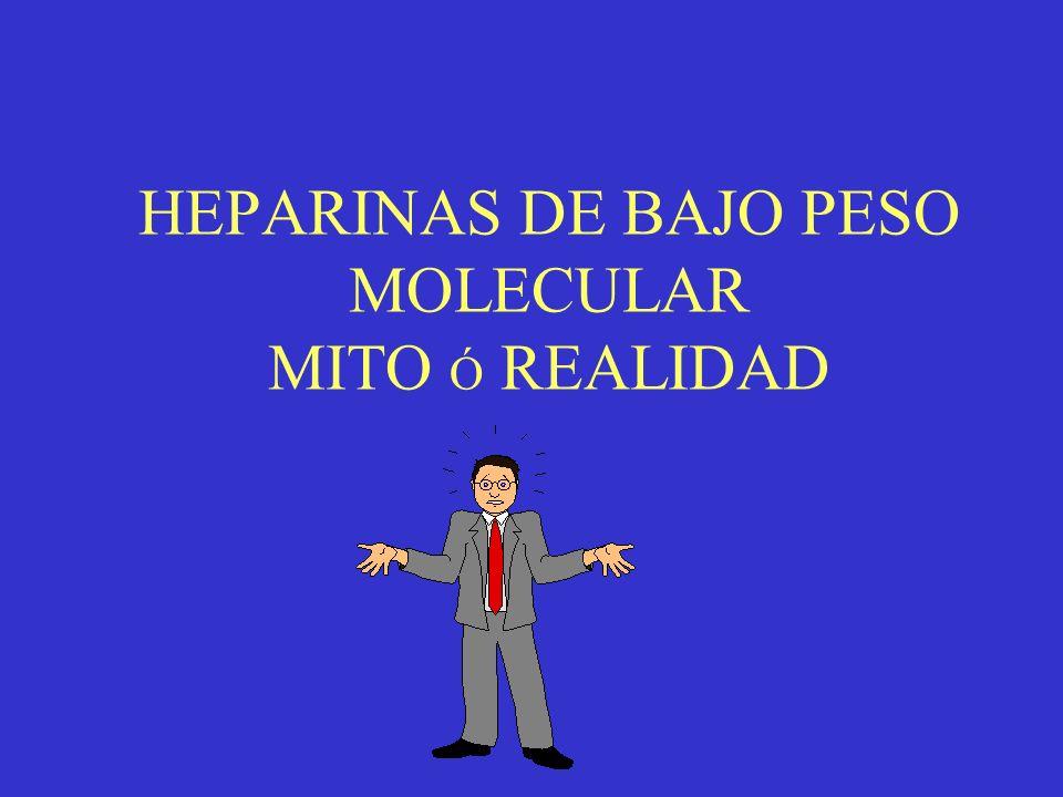 HEPARINAS DE BAJO PESO MOLECULAR MITO Ó REALIDAD