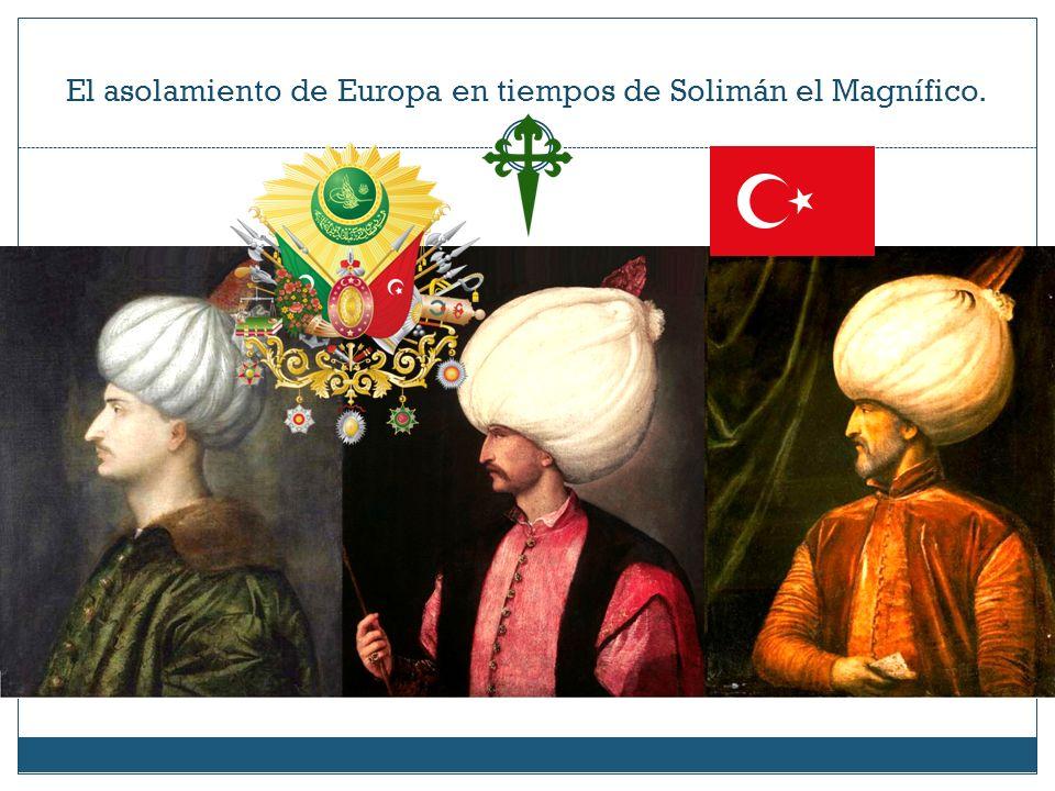 El asolamiento de Europa en tiempos de Solimán el Magnífico.
