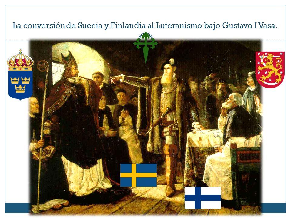 La conversión de Suecia y Finlandia al Luteranismo bajo Gustavo I Vasa.