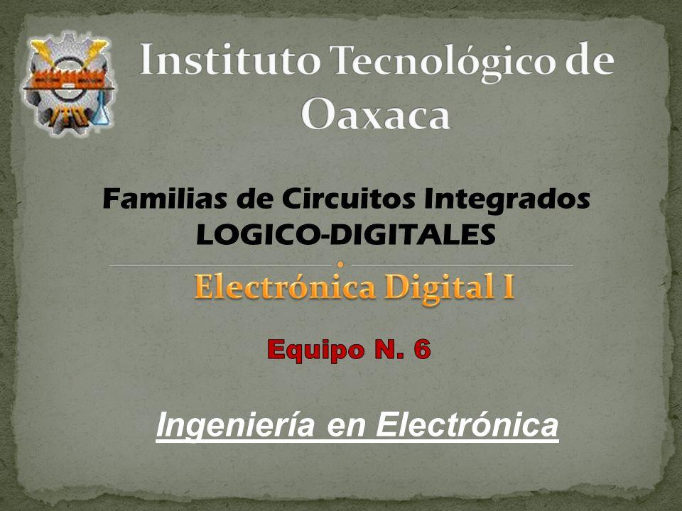 Familias de Circuitos Integrados LOGICO-DIGITALES Ingeniería en Electrónica