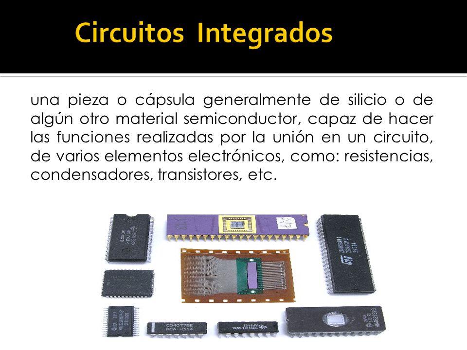 una pieza o cápsula generalmente de silicio o de algún otro material semiconductor, capaz de hacer las funciones realizadas por la unión en un circuit