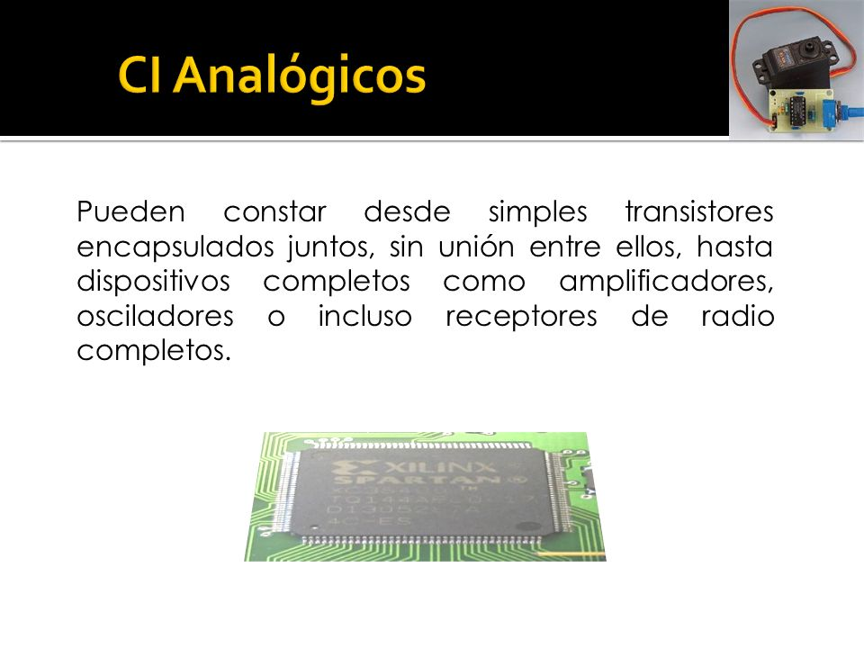 Pueden constar desde simples transistores encapsulados juntos, sin unión entre ellos, hasta dispositivos completos como amplificadores, osciladores o