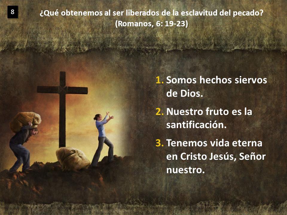 ¿Qué obtenemos al ser liberados de la esclavitud del pecado? (Romanos, 6: 19-23) 8 8 1.Somos hechos siervos de Dios. 2.Nuestro fruto es la santificaci