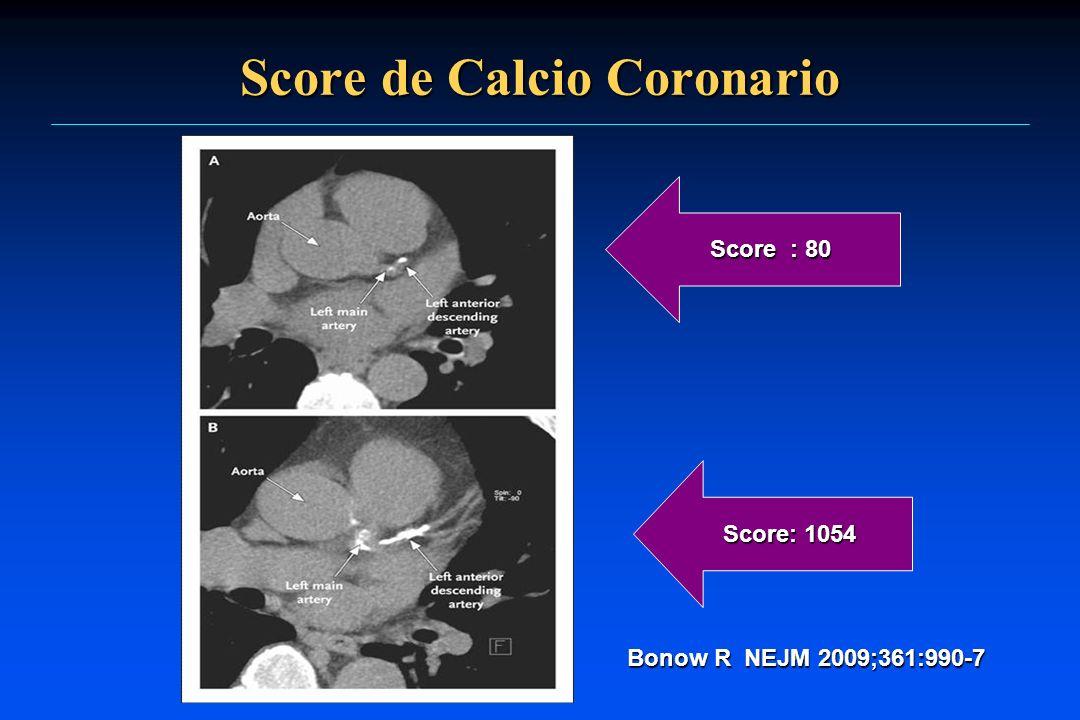 Score de Calcio Coronario Score : 80 Score: 1054 Bonow R NEJM 2009;361:990-7