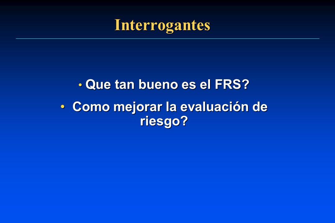 Interrogantes Que tan bueno es el FRS? Que tan bueno es el FRS? Como mejorar la evaluación de riesgo? Como mejorar la evaluación de riesgo?