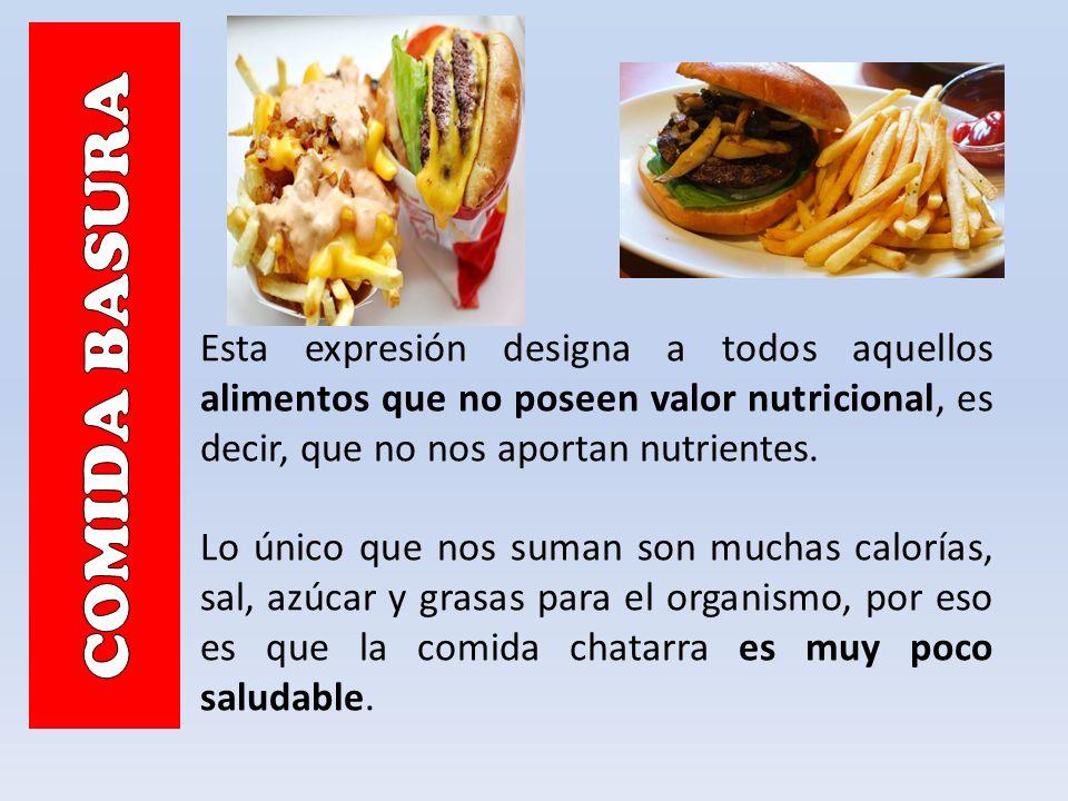 Esta expresión designa a todos aquellos alimentos que no poseen valor nutricional, es decir, que no nos aportan nutrientes. Lo único que nos suman son