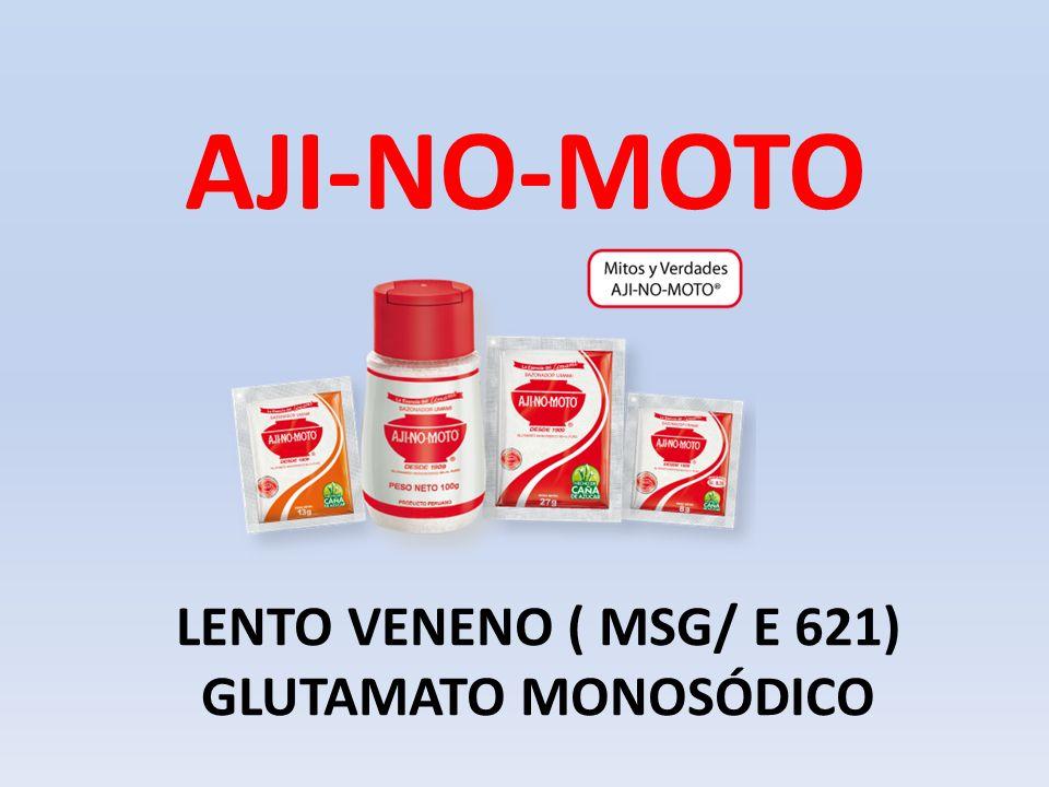 AJI-NO-MOTO LENTO VENENO ( MSG/ E 621) GLUTAMATO MONOSÓDICO