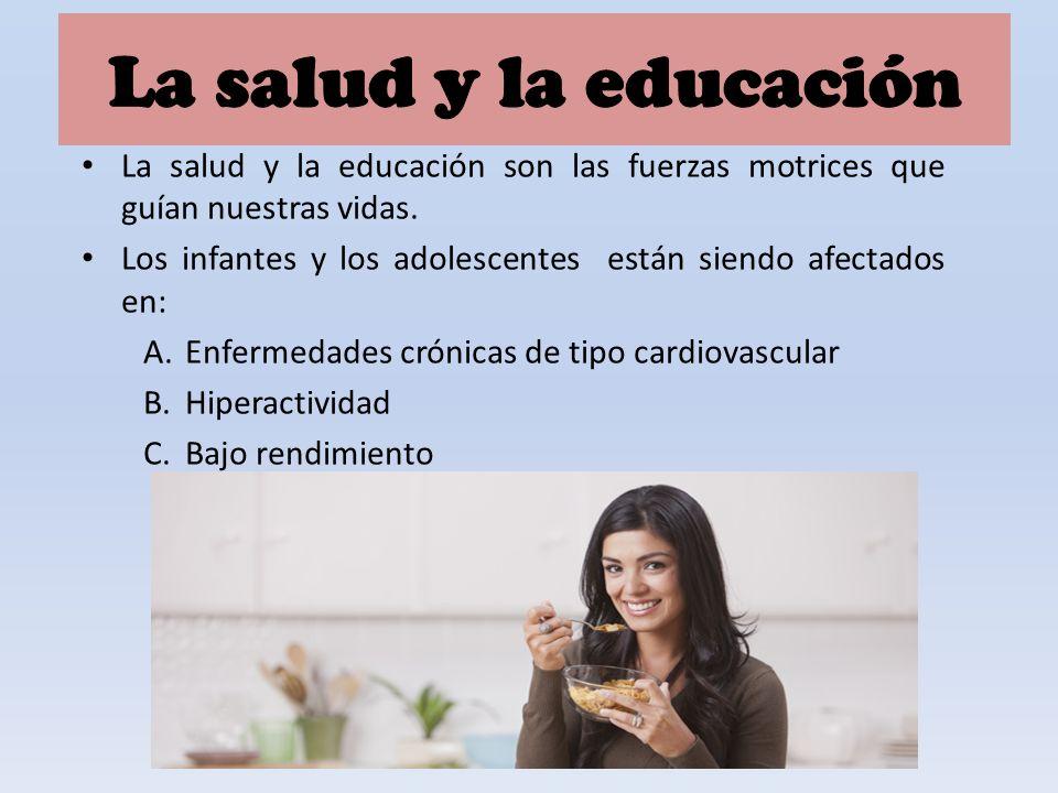La salud y la educación son las fuerzas motrices que guían nuestras vidas. Los infantes y los adolescentes están siendo afectados en: A.Enfermedades c